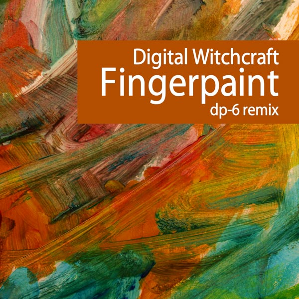 Digital Witchcraft: Fingerpaint (DP-6 remix)