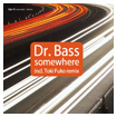 Dr. Bass: Somewhere incl. Toki Fuko Remix