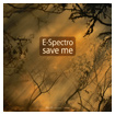 DP-6 RECORDS E-SPECTRO SAVE ME