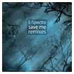 E-Spectro: Save Me Remixes